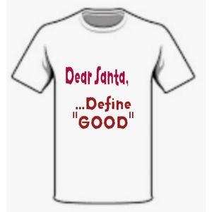 "DEAR SANTA, Define ""GOOD"" TSHIRT"